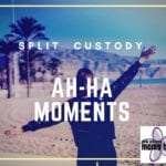 Split Custody Ah-Ha Moments