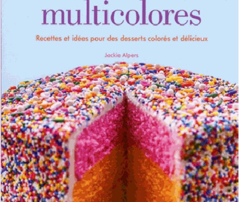 Desserts multicolores – Recettes et idées pour des desserts colorés et délicieux