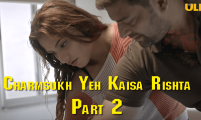 Charmsukh Yeh Kaisa Rishta Part 2 ullu