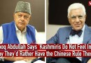 Farooq Abdullah Says 'Kashmiris Do Not Feel Indian, Today They'd Rather Have the Chinese Rule Them'
