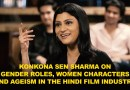 Konkona Sen Sharma On Gender Roles, Women Characters And Ageism In The Hindi Film Industry