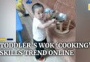 Chinese toddler's wok 'cooking' skills trend online