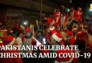 Pakistanis celebrate Christmas on streets amid second wave of Covid-19
