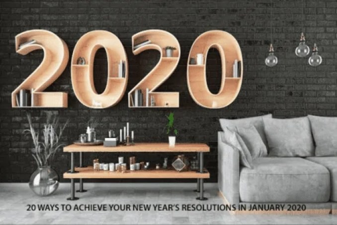 20 WAYS TO ACHIEVE YOUR NEW YEAR'S RESOLUTIONS IN JANUARY 2020