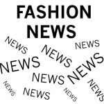 Μικρά και ενδιαφέροντα νέα από το χώρο της Μόδας