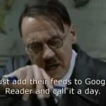 Όταν ο Χίτλερ ανακάλυψε ότι κλείνει το Google Reader… [03:50]