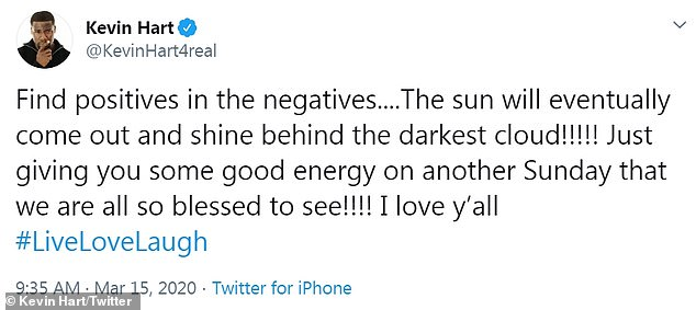 Grammy-nominated comedian Kevin Hart encouragingly tweeted on Sunday: 'Find positives in the negatives. The sun will eventually come out and shine behind the darkest cloud! Just giving you some good energy on another Sunday that we are all so blessed to see! I love y'all'