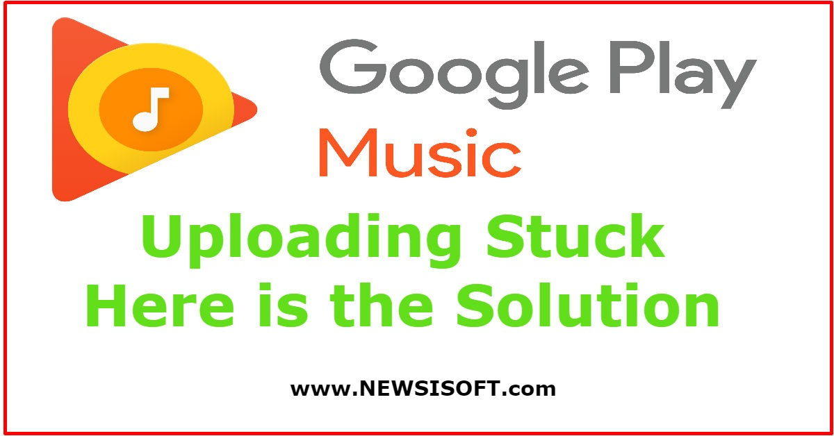 Google Play Music Upload Stuck? Here are Steps To Follow