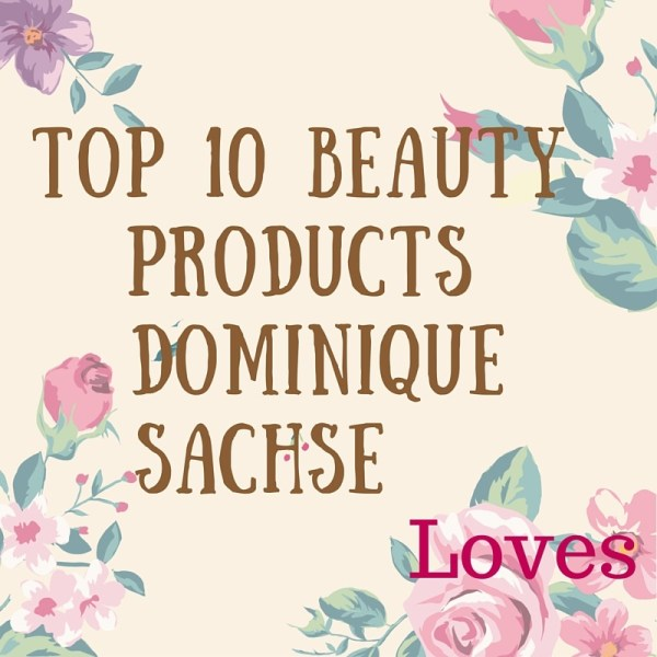Beauty Products Dominique Sachse Loves