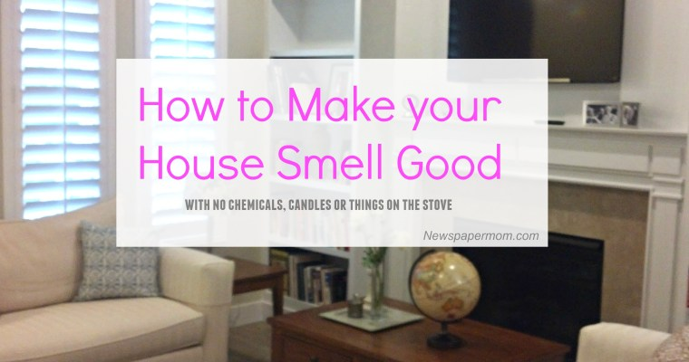 How to Make Your House Smell Good (Including Your Teenager's Room)