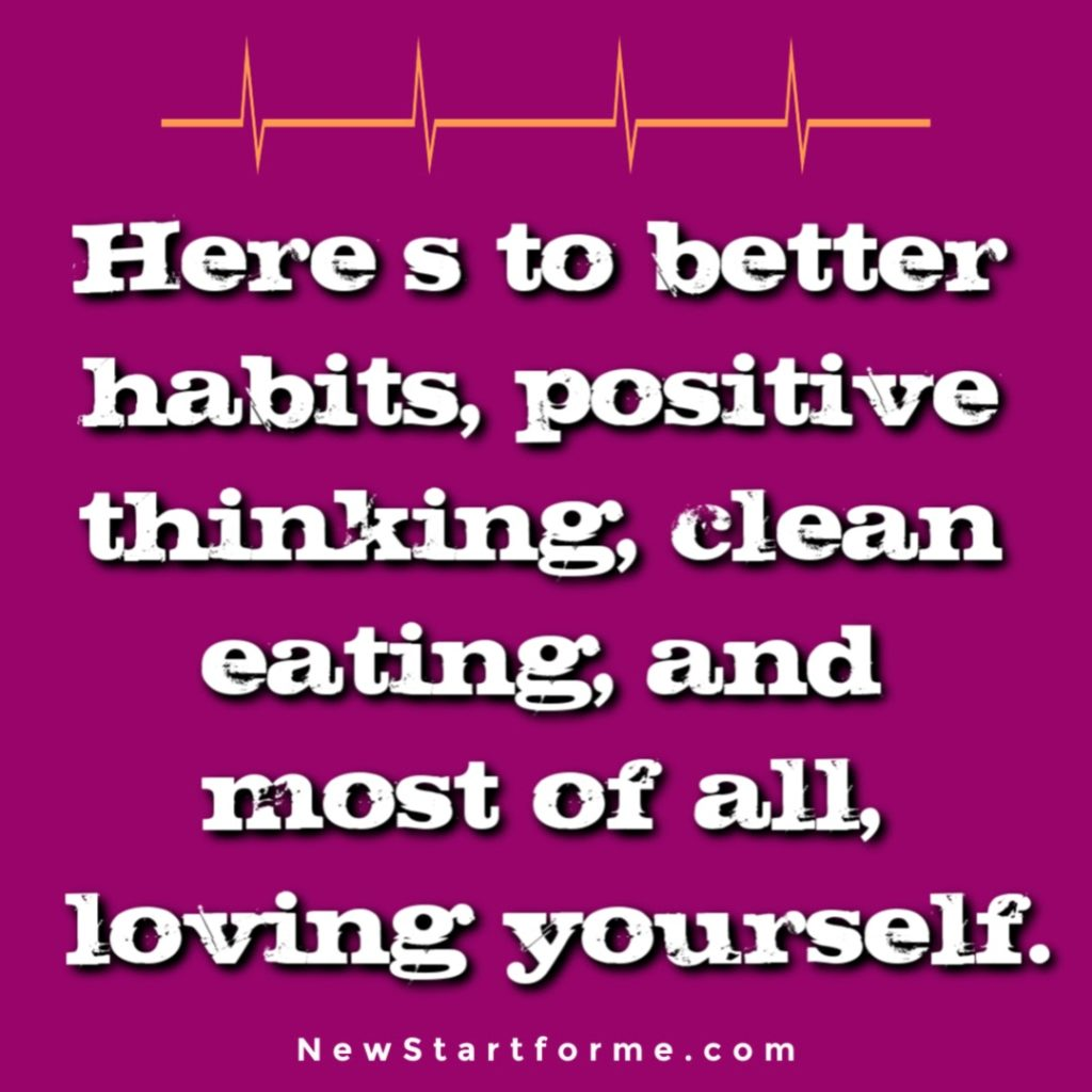 Motivational Quotes for Healthy Living Here's to better habits, positive thinking, clean eating, and most of all, loving yourself