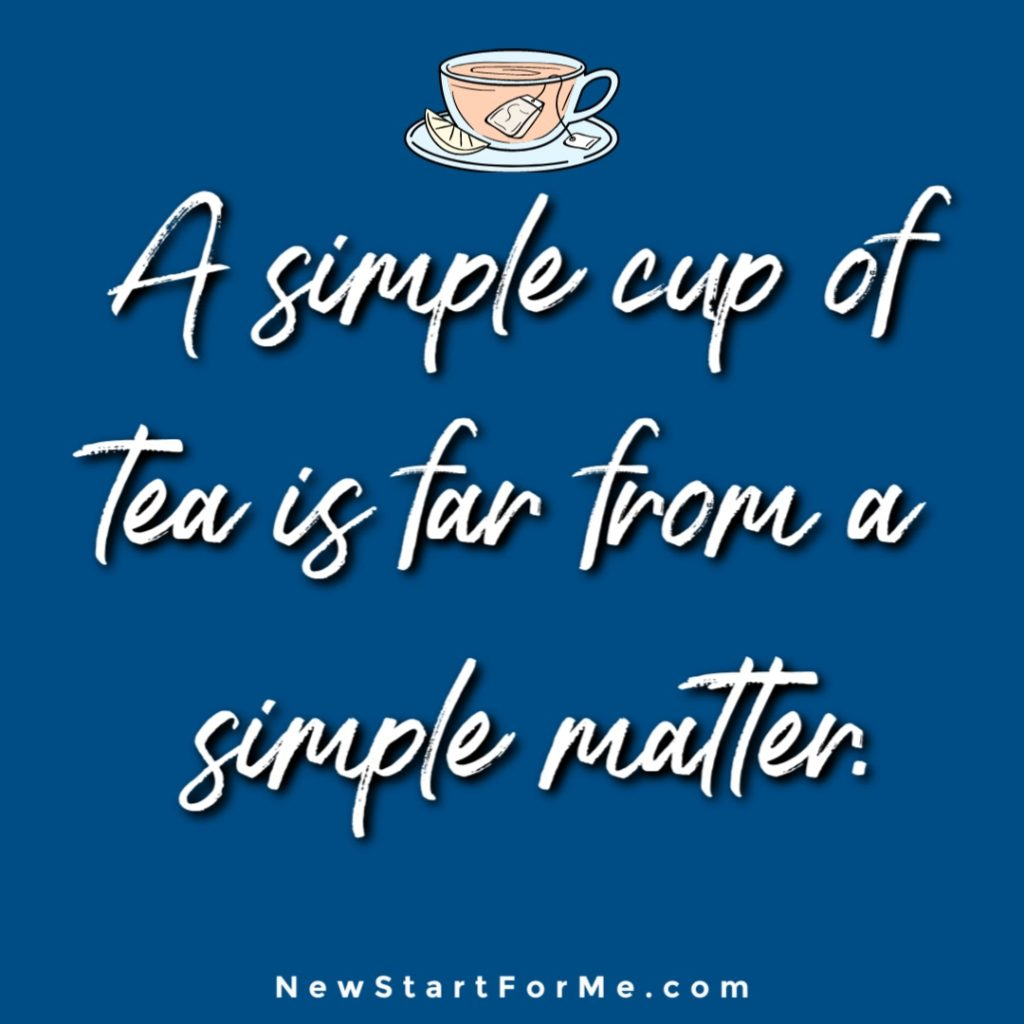 Witty Tea Quotes You Will Love A simple cup of tea is far from a simple matter.