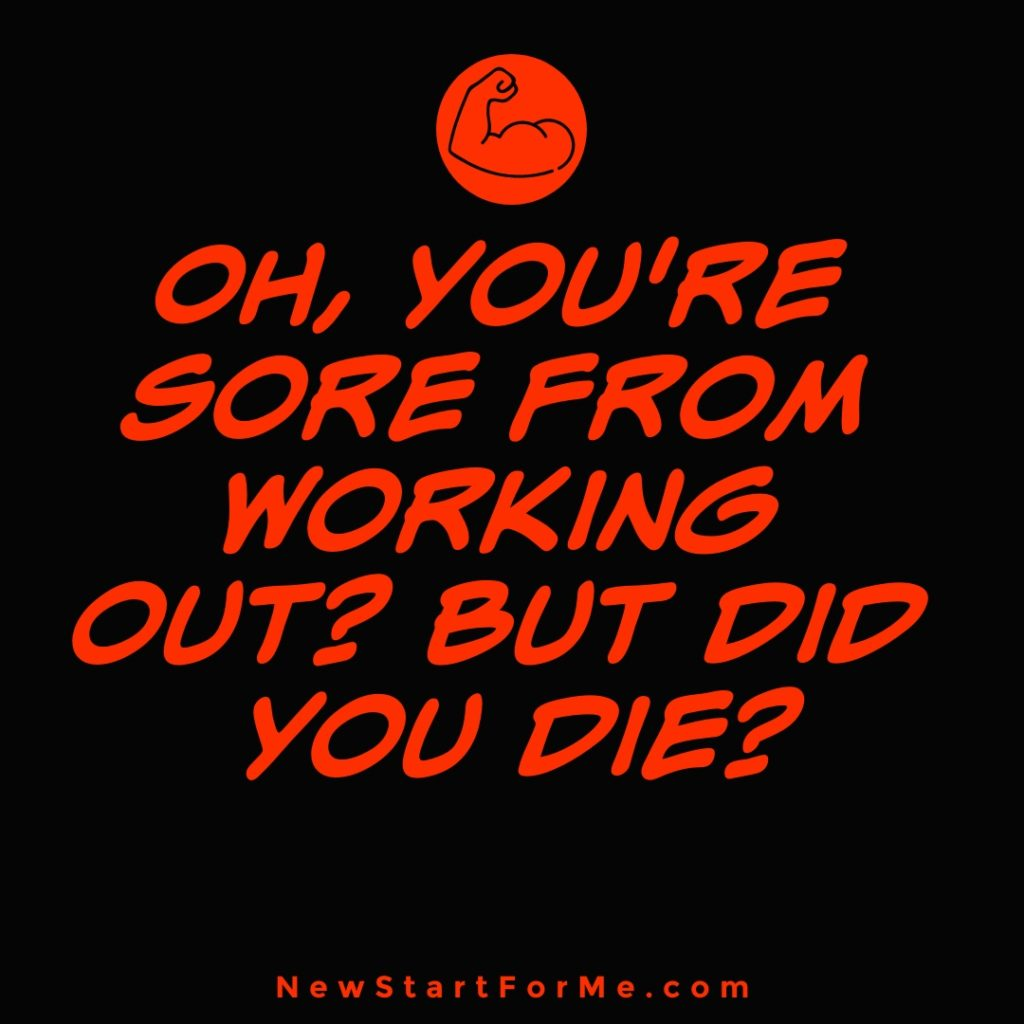 Workout Quotes for Men Oh, you're sore from working out? But did you die