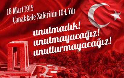 Çanakkale Zaferi'nin 104.Yıl dönümünü Gururla Kutluyoruz…