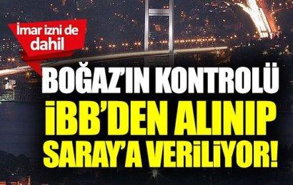 Boğaz'ın Yetkileri İBB'den Alınıp Saray'a Verilmek İsteniyor
