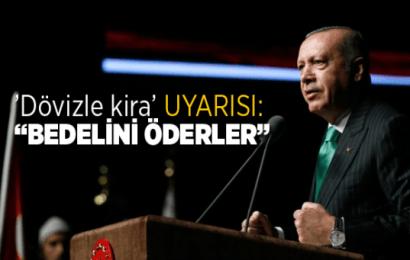 Cumhurbaşkanı Erdoğan'dan ''Dövizle kira'' Uyarısı: Bedelini Öderler…!