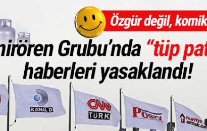 """Yandaş Medya Grubu'nda """"Tüp Patladı"""" Haberleri yasaklandı!"""