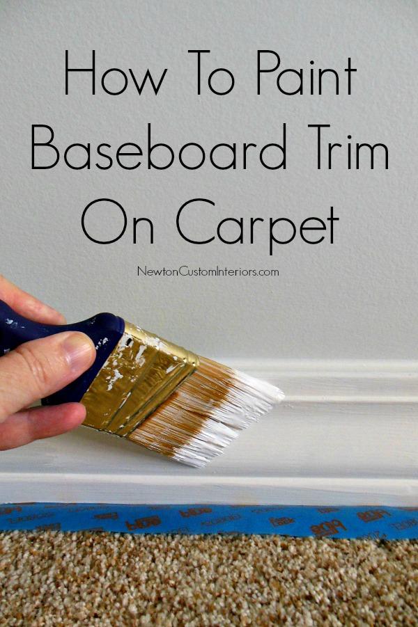 How To Paint Baseboard Trim On Carpet  Newton Custom Interiors