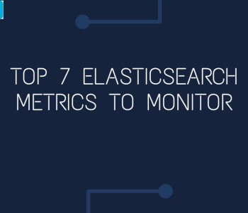 Top 7 Elasticsearch Metrics to Monitor