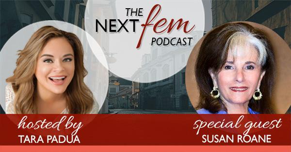 NextFem Podcast with Tara Padua | Special Guest Susan RoAne | Amplify Your Feminine Leadership