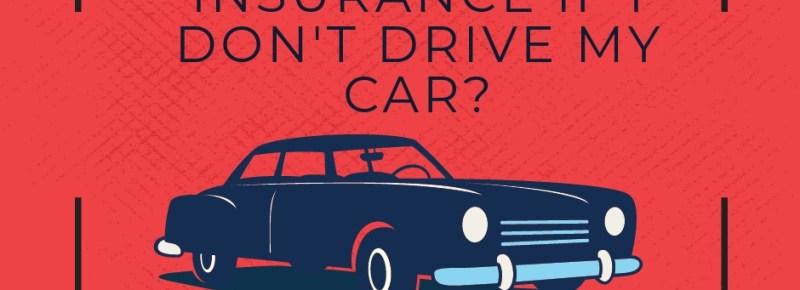 Do I Need Car Insurance If I Don't Drive My Car?