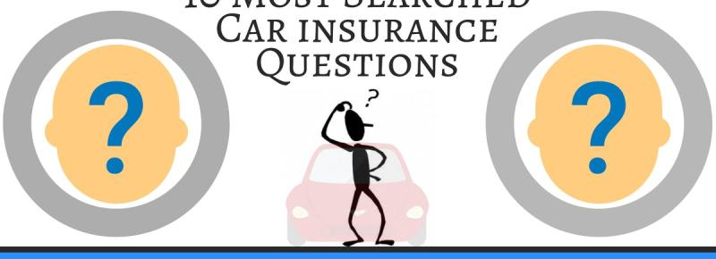 10 Most Searched Car insurance Questions You Ought to Know in 2019