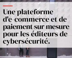 Une plateforme d'e-commerce et de paiement sur mesure pour les éditeurs de cybersécurité.