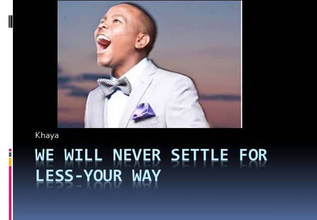settle for less by Khaya Mthethwa lyrics