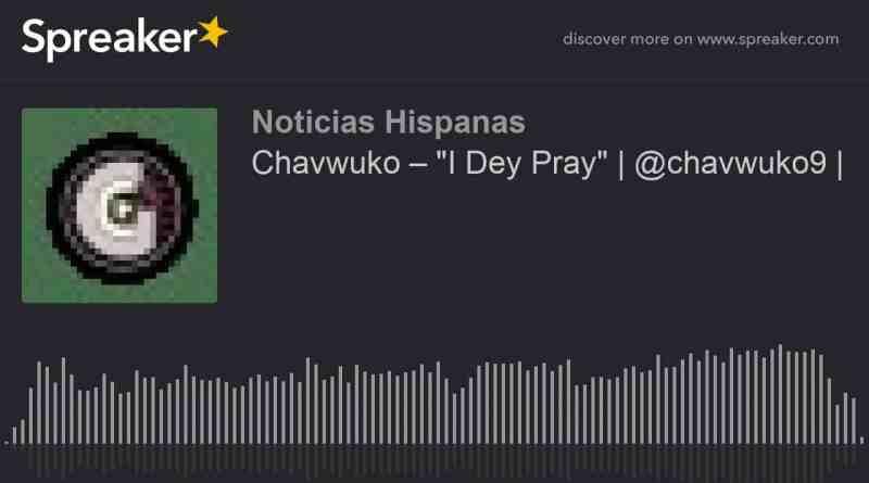 I Dey Pray by Chavwuko Lyrics