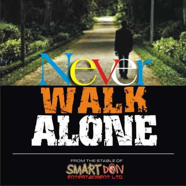 You will never walk alone by Smart Don Full Lyrics