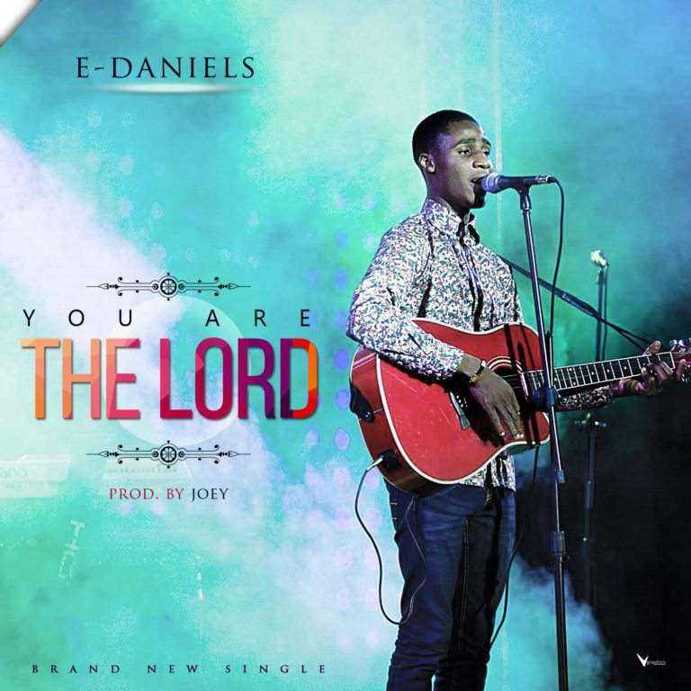 DownLoad: You Are The Lord – E-Daniels [@_edaniels1]