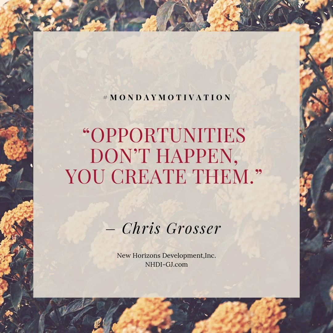 """""""Opportunities don't happen. You create them"""" ~ Chris Grosser What are you doing today to create an opportunity? Each day we have the ability to take steps towards our goal – even if you only make it one step forward today, do something to bring you closer to your goal. Each step you take is an opportunity to draw closer to the future you want!   What goal are you working towards? Write it down or speak it out every day.  #opportunity #financialfreedom #goalseeker #femaleentrepreneur #businessopportunity #youcanreachyourgoals #mondaymotivation #striveforexcellence #womenempoweringwomen #improveyourlife New Horizons Development, Inc. 970-245-9434 