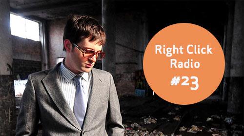 , Listen to Right Click Radio #23 radio show