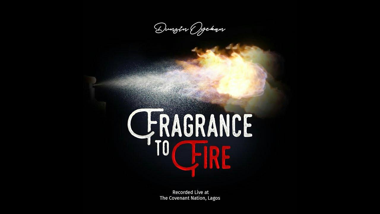 Download Mp3 Dunsin Oyekan Fragrance To Fire Nicegospel