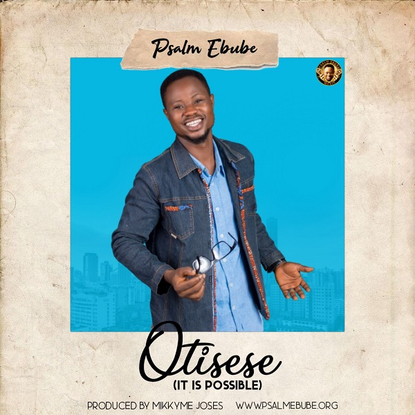 Psalm Ebube Otisese (It Is Possible)
