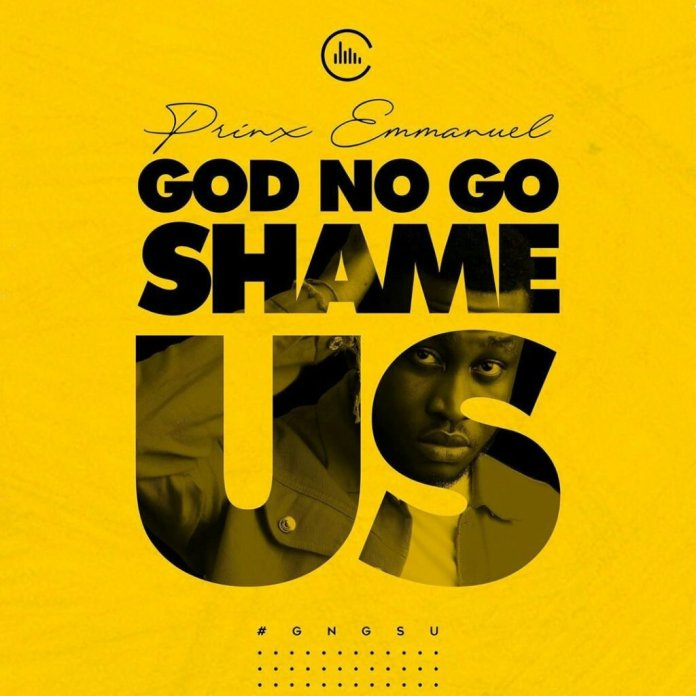 god no go shame us prinx emmanuel1553843544 - Prinx Emmanuel – God No Go Shame Us