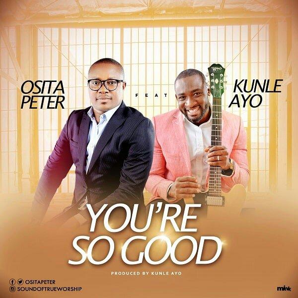 Osita Peter You're So Good Ft. Kunle Ayo