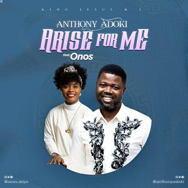 Anthony Adoki Arise For Me ft. Onos Ariyo