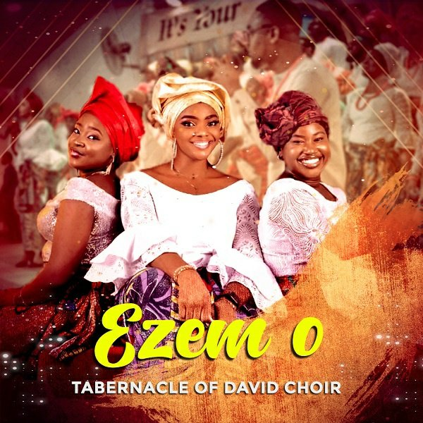 Tabernacle Of David Choir  - Ezem O (My King)