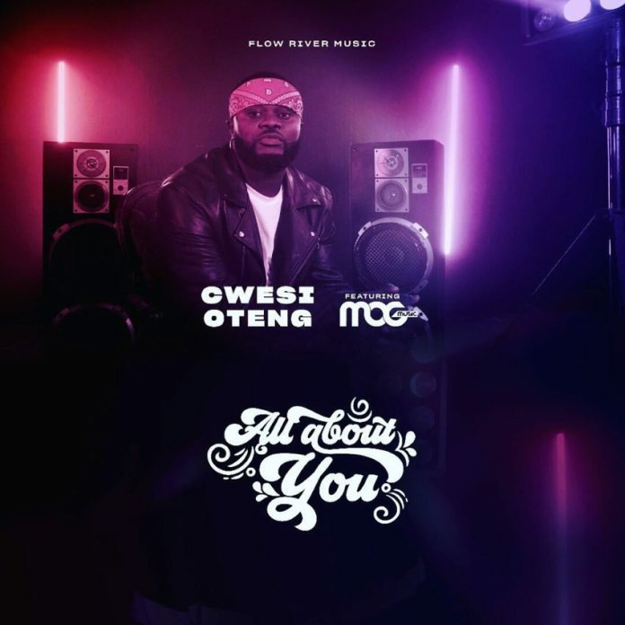 Cwesi Oteng All About You Ft. MOGmusic