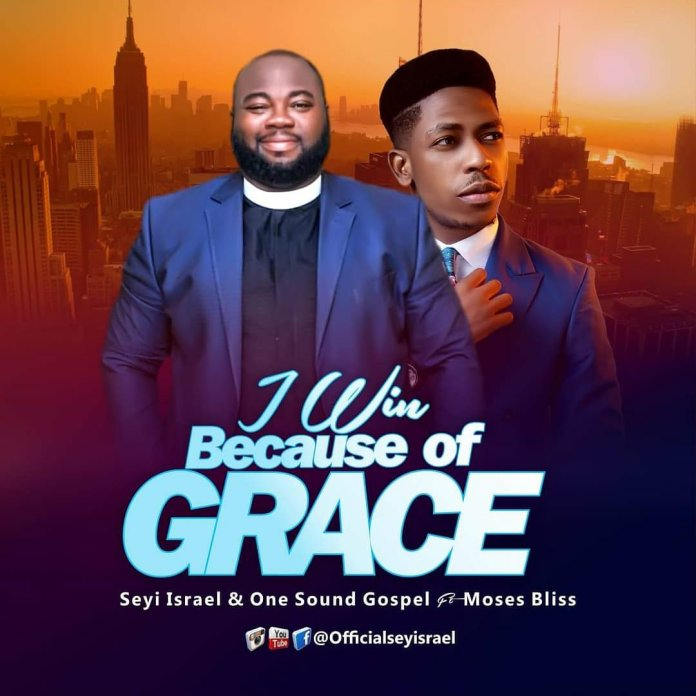 Seyi Israel Ft. Moses Bliss  I Win Because Of Grace