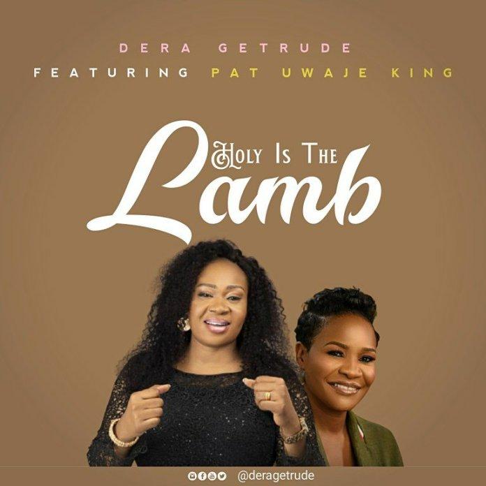 Holy Is The Lamb Dera Getrude Ft. Pat Uwaje King