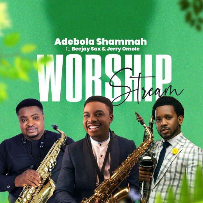 Adebola Shammah - Worship Stream Ft. Beejay Sax & Jerry Omole