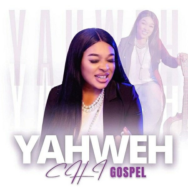 Chi-Gospel – Yahweh  (Lyrics, Video)