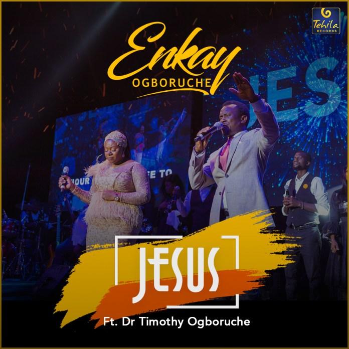 Download Enkay Ogboruche – JESUS (Mp3, Lyrics, Video)