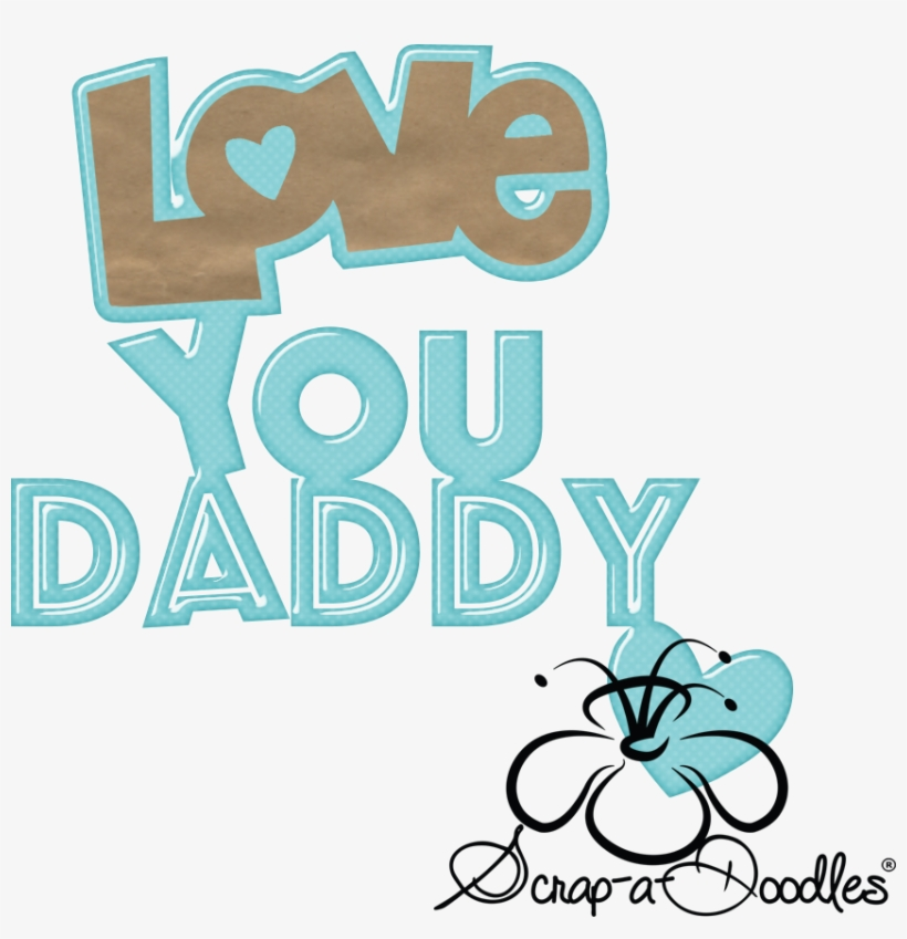 Png Love You Dad Love You Daddy Png Transparent Png 852x841 Free Download On Nicepng