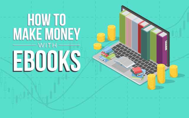 How to Make Money with eBooks: Exact Steps for Success in 10