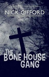 The Bone House Gang by Nick Gifford