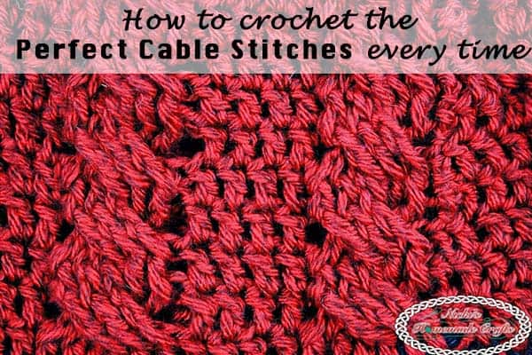 How to crochet the Perfect Cable Stitches Flat and in the Round every time