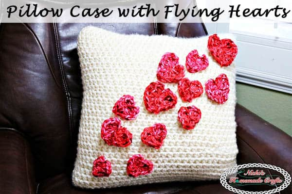 Crochet a Pillow Case with Flying Hearts without Sewing or Slip Stitching – Free Pattern & Video Tutorial